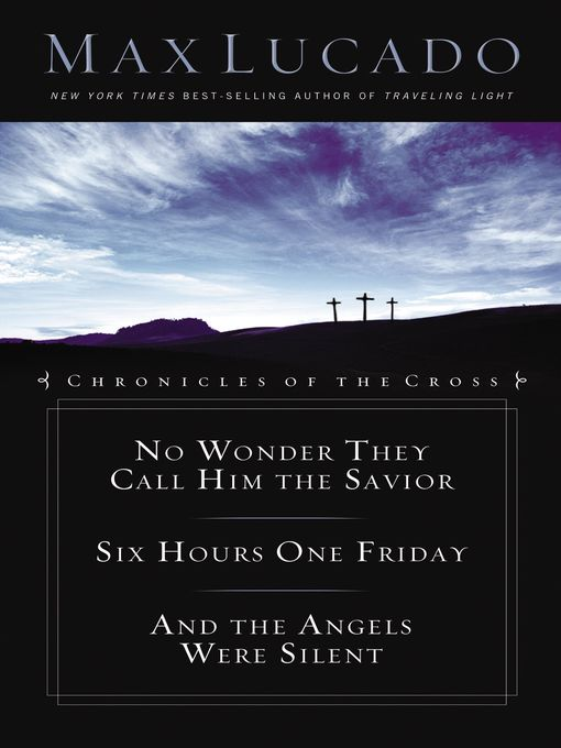 Chronicles of the Cross (eBook): No Wonder They Call Him the Savior; Six Hours One Friday; And the Angels Were Silent